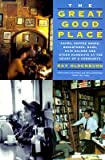 img - for The Great Good Place: Cafes, Coffee Shops, Bookstores, Bars, Hair Salons, and Other Hangouts at the Heart of a Community book / textbook / text book