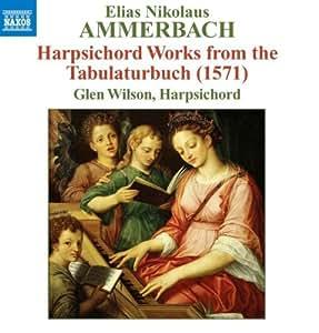 Ammerbach: Harpsichord Works from the Tabulaturbuch (1571)