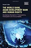 The World Bank, Asian Development Bank and Human Rights: Developing Standards of Transparency, Participation and Accountability