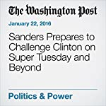 Sanders Prepares to Challenge Clinton on Super Tuesday and Beyond | John Wagner,Abby Phillip