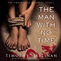 The Man with No Time: The Simeon Grist Mysteries, Book 5 Audiobook by Timothy Hallinan Narrated by Keith Szarabajka
