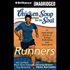 Chicken Soup for the Soul: Runners - 31 Stories on Starting Out, Running Therapy and Camaraderie (       UNABRIDGED) by Mark Victor Hansen, Amy Newmark, Dean Karnazes, Christina Traister, Dan John Miller, Jack Canfield Narrated by Christina Traister, Dan John Miller