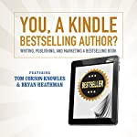 You, a Kindle Bestselling Author?: Writing, Publishing, and Marketing a Bestselling Book | Tom Corson-Knowles,Bryan Heathman