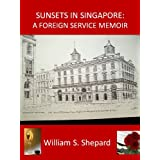 Sunsets In Singapore: A Foreign Service Memoir ~ William S. Shepard