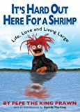 It's Hard Out Here for a Shrimp: Life, Love and Living Large