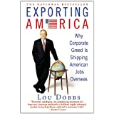 Exporting America: Why Corporate Greed Is Shipping American Jobs Overseas ~ Lou Dobbs