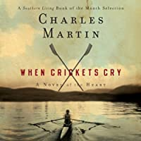 When Crickets Cry (       UNABRIDGED) by Charles Martin Narrated by Adam Verner
