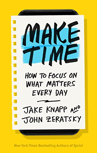 Make Time How to Focus on What Matters Every Day [Knapp, Jake - Zeratsky, John] (Tapa Dura)
