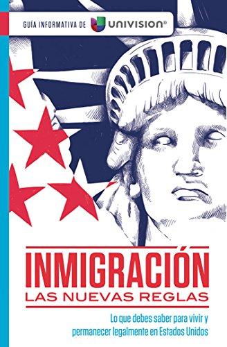 Book Cover: Inmigración. Las nuevas reglas. Guía informativa de Univision / Immigration. The New Rules. An Information Guide by Univision