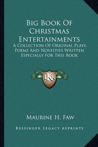 Big Book of Christmas Entertainments: A Collection of Original Plays, Poems and Novelties Written Especially for This Book