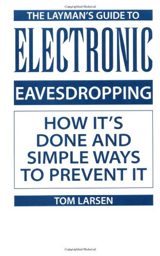 Layman's Guide To Electronic Eavesdropping: How It's Done And Simple Ways To Prevent It, Larsen, Tom