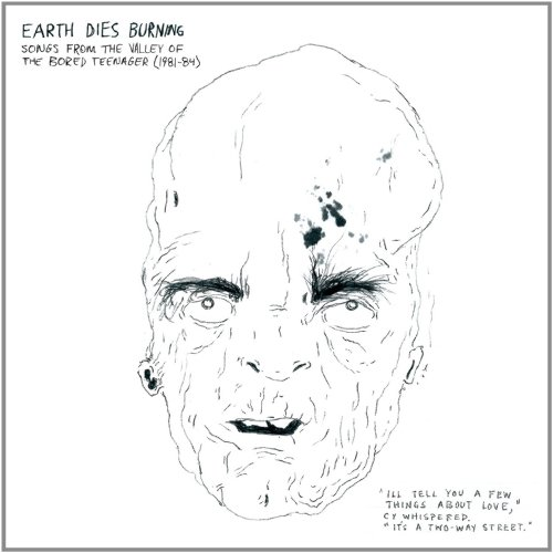 Earth Dies Burning - Songs from the Valley of the Bored Teenager (1981-1984)