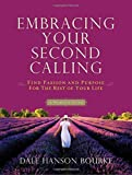 img - for Embracing Your Second Calling: Find Passion and Purpose for the Rest of Your Life by Dale Hanson Bourke (2010-05-02) book / textbook / text book