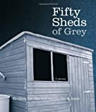 C. T. Grey Fifty Sheds of Grey: A Parody Erotica for the Not-too-modern Male by Grey, C. T. ( AUTHOR ) Sep-27-2012 Hardback