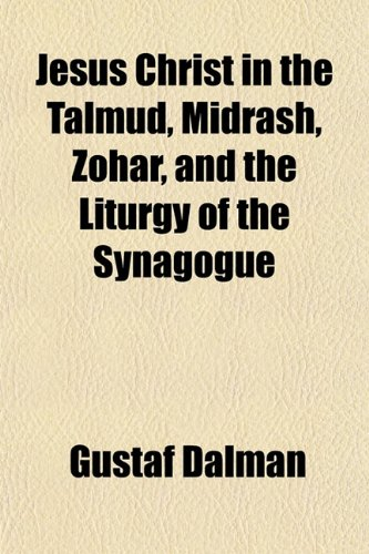 Jesus Christ in the Talmud, Midrash, Zohar, and the Liturgy of the Synagogue