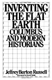 Inventing the Flat Earth: Columbus and Modern Historians (027595904X) by Jeffrey Burton Russell