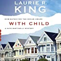 With Child: A Kate Martinelli Mystery, Book 3 Audiobook by Laurie R. King Narrated by Alyssa Bresnahan