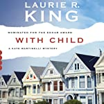 With Child: A Kate Martinelli Mystery, Book 3 (       UNABRIDGED) by Laurie R. King Narrated by Alyssa Bresnahan
