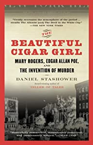 The Beautiful Cigar Girl: Mary Rogers, Edgar Allan Poe and the Invention of Murder