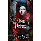 Her Own Devices: A steampunk adventure novel (Magnificent Devices) ~ Shelley Adina