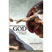 Deconstructing God: A Heretic's Case for Religion | [Ian Bruce Gurvitz]