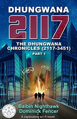 Book: Dhungwana 2117 - The Dhungwana Chronicles (2117-3451) Part 1 by Dominick Fencer & Baibin Nighthawk