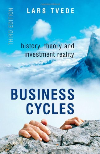 Business Cycles 3e: History, Theory and Investment Reality