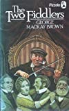 Two Fiddlers (Piccolo Books) (0330257722) by Brown, George Mackay