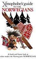 The Xenophobe's Guide to the Norwegians (Xenophobe's Guides)