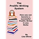The Prolific Writing System: How you can become a successful prolific writer in any niche (Writing ebooks for fun and profit Book 2) ~ Lisa Oliver