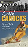Crazy Canucks: The Uphill Battle of Canada's Downhill Ski Team (Lorimer Recordbooks) (1552770192) by Zweig, Eric