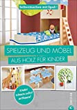 Spielzeug-selber-machen-Selbermachen-mit-Spa-Spielzeug-und-Mbel-aus-Holz-fr-Kinder-Geniale-Projekte-fr-das-Kinderzimmer-die-Sie-leicht-selbst-bauen-knnen-Holzspielzeug-selbst-gemacht