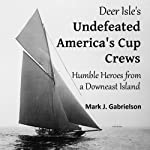 Deer Isle's Undefeated America's Cup Crews: Humble Heroes from a Downeast Island (Sports History) (ME) | Mark J. Gabrielson
