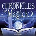 Chronicles of Magick: Moon Magick  by Cassandra Eason Narrated by Cassandra Eason
