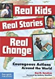 img - for Real Kids, Real Stories, Real Change: Courageous Actions Around the World book / textbook / text book