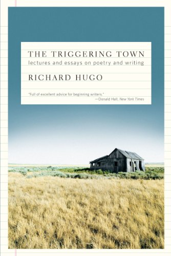 The Triggering Town: Lectures and Essays on Poetry and Writing, Richard Hugo