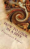 How To Cook In A Jiffy Even If You Have Never Boiled An Egg Before (How To Cook Everything In A Jiffy)