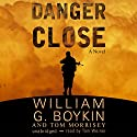 Danger Close: A Novel (       UNABRIDGED) by William G. Boykin, Tom Morrisey Narrated by Tom Weiner