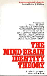 mind brain identity theory dualism Mind-brain (neural identity) theory: minds are brains, ideas are brain processes (though mind and brain differ in meaning) eliminative materialism : a mind is nothing other than a brain, an idea is nothing other than a brain process we need to eliminate mental talk.