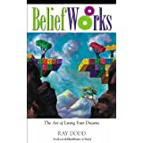 BeliefWorks: The Art of Living Your Dreams ~ Ray Dodd