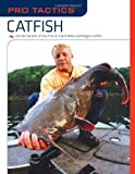 Pro Tactics(TM): Catfish: Use the Secrets of the Pros to Catch More and Bigger Catfish