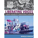Liberating Voices: A Pattern Language for Communication Revolution ~ Douglas Schuler