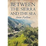 Between the Sierra and the Seaby Joan Fallon