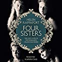 Four Sisters: The Lost Lives of the Romanov Grand Duchesses (       UNABRIDGED) by Helen Rappaport Narrated by Karen Cass