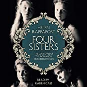 Four Sisters: The Lost Lives of the Romanov Grand Duchesses | [Helen Rappaport]