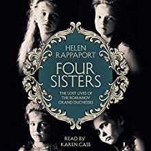 Four Sisters: The Lost Lives of the Romanov Grand Duchesses Audiobook by Helen Rappaport Narrated by Karen Cass