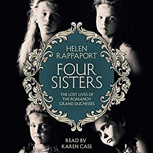 Four Sisters: The Lost Lives of the Romanov Grand Duchesses Audiobook