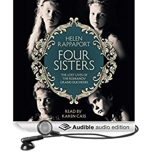 Four Sisters: The Lost Lives of the Romanov Grand Duchesses (Unabridged)