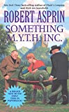 Something M.Y.T.H. Inc. (Myth) (0441010830) by Asprin, Robert
