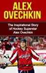 Alex Ovechkin: The Inspirational Stor...